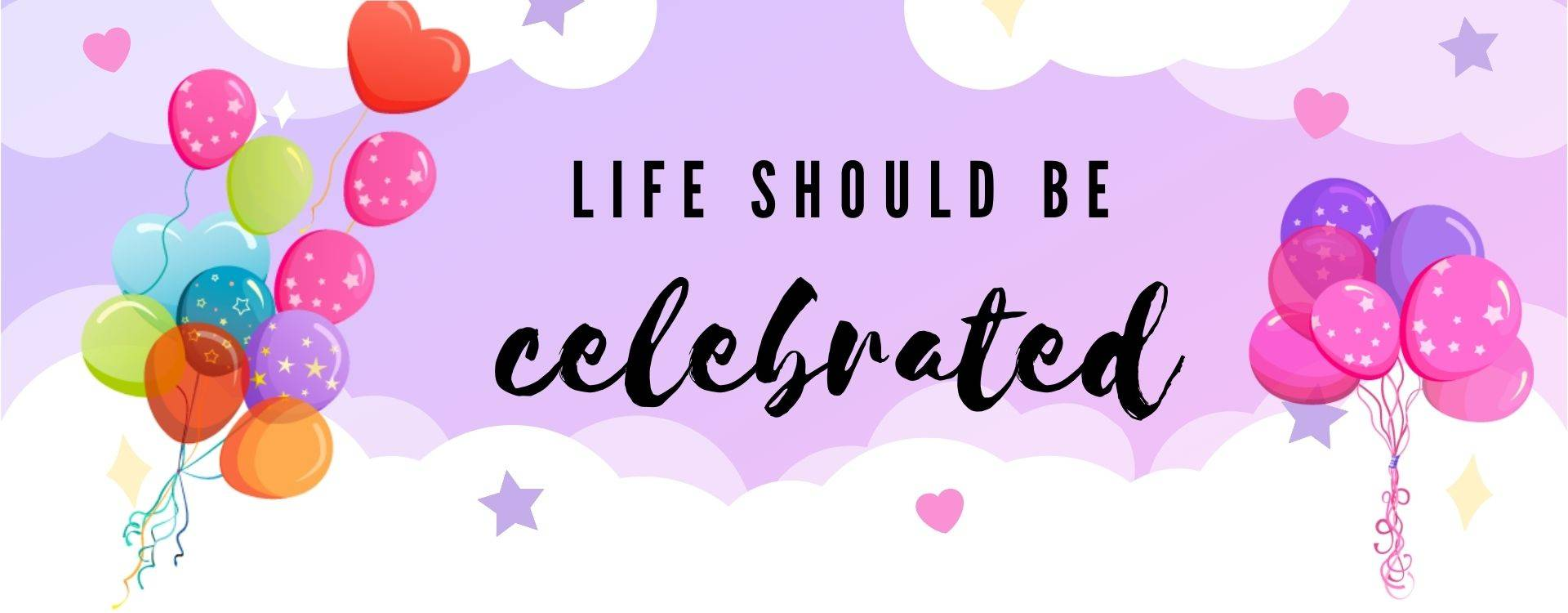 Life should be celebrated
